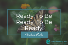Abraham Hicks Ready to be Ready
