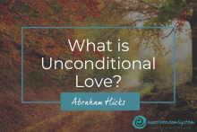 What is Unconditional Love Abraham Hicks
