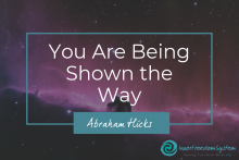You Are Being Shown the Way